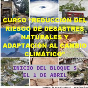 """Inicio del bloque 5  del CURSO """"REDUCCIÓN DEL RIESGO DE DESASTRES NATURALES Y ADAPTACIÓN AL CAMBIO CLIMÁTICO"""""""