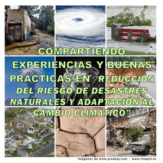 """Compartiendo EXPERIENCIAS y BUENAS PRÁCTICAS en """"Reducción del riesgo de desastres naturales y adaptación al cambio climático"""""""